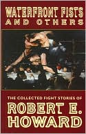 Waterfront Fists and Others book written by Robert E. Howard