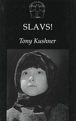 Slavs! : Thinking About the Longstanding Problems of Virtue and Happiness book written by Tony Kushner