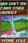 Why Don't You Carve Other Animals? written by Yvonne Vera