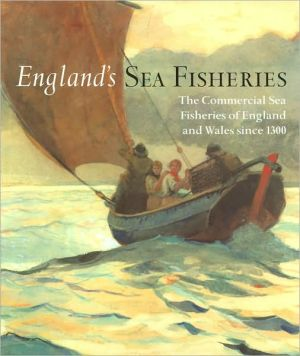 England's Sea Fisheries: The Commercial Sea Fisheries of England and Wales since 1300 book written by David Starkey
