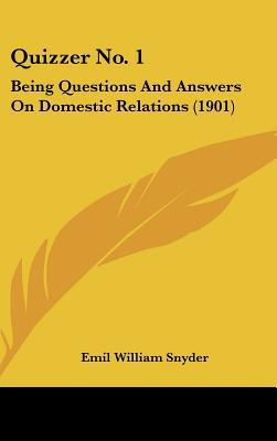Quizzer No. 1: Being Questions and Answers on Domestic Relations (1901) written by Snyder, Emil William