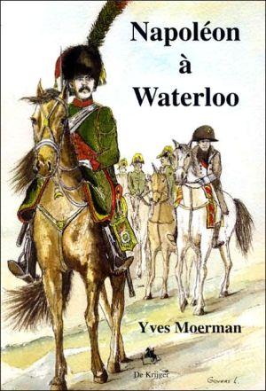 Napoleon a Waterloo book written by Yves Moerman