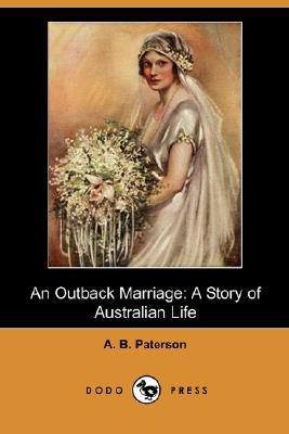 An Outback Marriage: A Story of Australian Life (Dodo Press) written by Paterson, A. B.