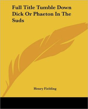 Tumble-Down Dick or Phaeton in the Suds book written by Henry Fielding