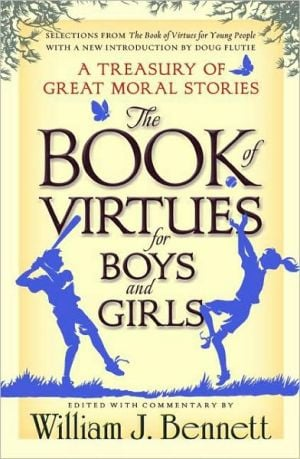 Book of Virtues for Boys and Girls: A Treasury of Great Moral Stories book written by William J. Bennett