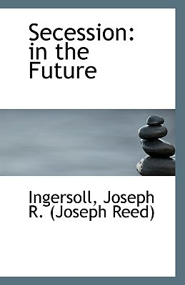 Secession: In the Future written by Joseph R. (Joseph Reed), Ingersoll