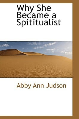 Why She Became a Spititualist written by Judson, Abby Ann
