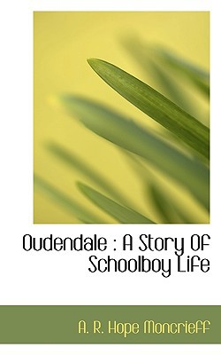 Oudendale: A Story of Schoolboy Life book written by Moncrieff, A. R. Hope