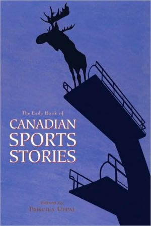 The Exile Book of Canadian Sports Stories written by Priscila Uppal