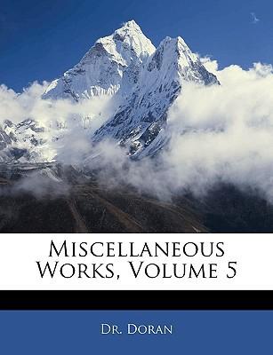 Miscellaneous Works, Volume 5 book written by Doran
