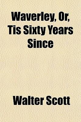 Waverley, Or, Tis Sixty Years Since book written by Scott, Walter