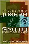 Inside the Mind of Joseph Smith: Psychobiography and the Book of Mormon book written by Robert D. Anderson