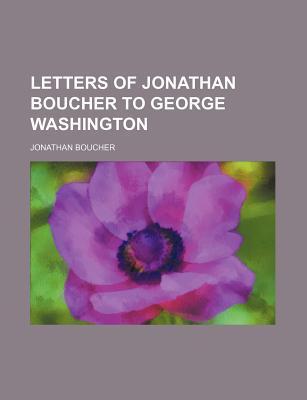 Letters of Jonathan Boucher to George Washington book written by Boucher, Jonathan