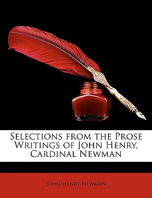 Selections from the Prose Writings of John Henry, Cardinal Newman written by Newman, John Henry