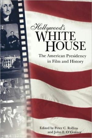 Hollywood's White House: The American Presidency in Film and History book written by Peter C. Rollins