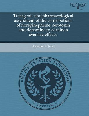 Transgenic and Pharmacological Assessment of the Contributions of Norepinephrine, Serotonin and Dopamine to Cocaine's Aversive Effects. written by Jermaine D. Jones