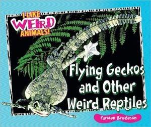 Flying Geckos and Other Weird Reptiles book written by Carmen Bredeson