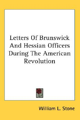 Letters of Brunswick and Hessian Officer book written by William L. Stone