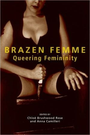 Brazen Femme: Queering Femininity book written by Chloe Brushwood Rose
