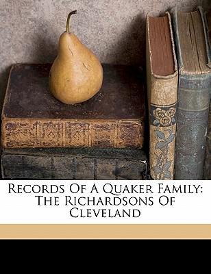 Records of a Quaker Family: The Richardsons of Cleveland book written by OGDEN, BOYCE, ANNE , Ogden, Boyce Anne
