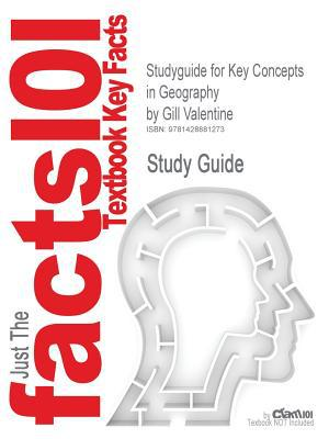 Outlines & Highlights for Key Concepts in Geography by Gill Valentine (Editor), Nicholas Clifford (Editor), Sarah L Holloway (Editor), Stephen P Rice written by Cram101 Textbook Reviews