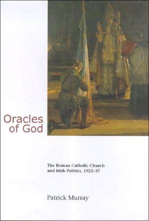 Oracles of God: The Roman Catholic Church and Irish Politics 1922-37 book written by Patrick Murray