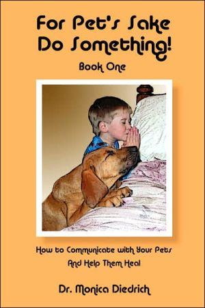For Pet's Sake, Do Something! Book One book written by Dr. Monica Diedrich