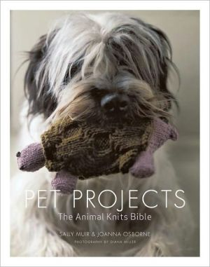 Pet Projects: The Animal Knits Bible book written by Sally Muir