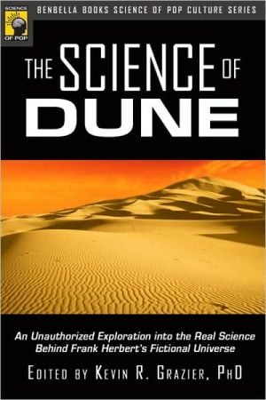 Science of Dune: An Unauthorized Exploration into the Real Science Behind Frank Herbert's Fictional Universe book written by Kevin R. Grazier
