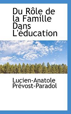 Du Role De La Famille Dans L�education book written by Lucien-Anatole Prevost-Paradol