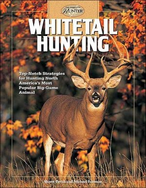 Whitetail Hunting : Top-Notch Strategies for Hunting North America's Most Popular Big-Game Animal book written by Shawn Perich, Michael Furtman