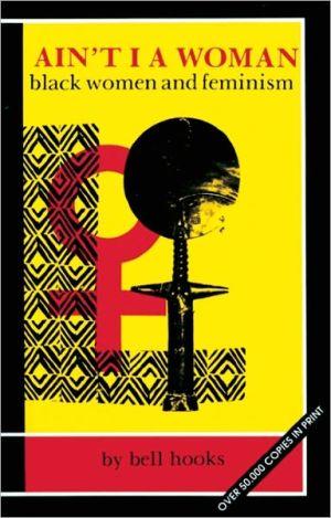 Ain't I a Woman: Black Women and Feminism book written by bell hooks