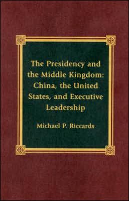 The presidency and the Middle Kingdom book written by Michael P. Riccards