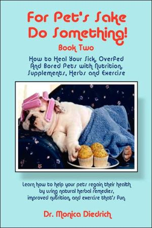 For Pet's Sake, Do Something! Book Two book written by Monica Diedrich