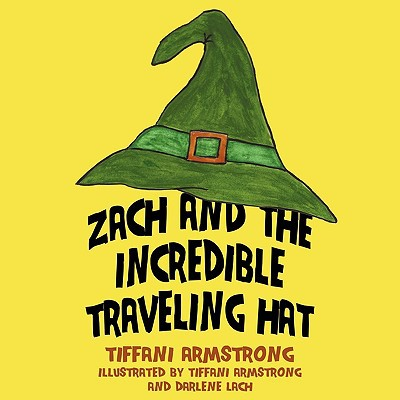 Zach and the Incredible Traveling Hat written by Armstrong, Tiffani