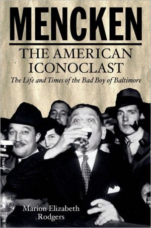 Mencken: The American Iconoclast - The Life and Times of the Bad Boys of Baltimore book written by Marion Elizabeth Rodgers