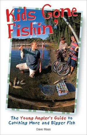 Kids Gone Fishin': The Young Angler's Guide to Catching More and Bigger Fish book written by David Maas