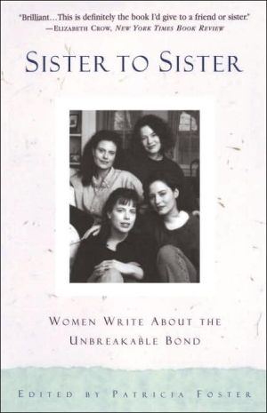 Sister to Sister: Women Write about the Unbreakable Bond written by Patricia Foster