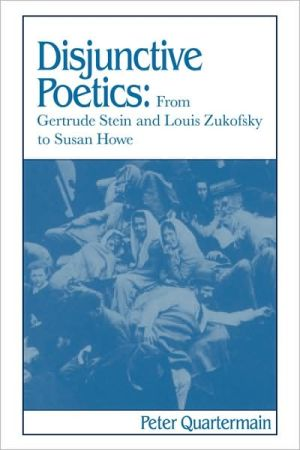 Disjunctive Poetics: From Gertrude Stein and Louis Zukofsky to Susan Howe book written by Peter Quartermain