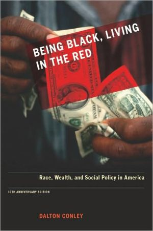 Being Black, Living in the Red: Race, Wealth, and Social Policy in America book written by Dalton Conley