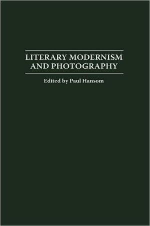 Literary Modernism And Photography book written by Paul Hansom