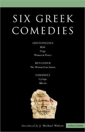 Six Greek Comedies: Aristophanes, Euripedes, Menander book written by J. Michael Walton