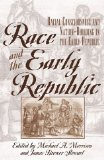 Race and the Early Republic: Racial Consciousness and Nation Building in the Early Republic book written by Michael A. Morrison