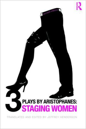 Three Plays by Aristophanes: Staging Women book written by Jeffrey Henderson
