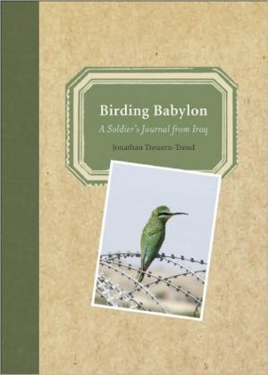 Birding Babylon: A Soldier's Journal from Iraq book written by Jonathan Trouern-Trend