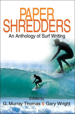 Paper Shredders: An Anthology of Surf Writing book written by G. Murray Thomas