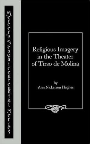 Religious Imagery in the Theatre of Tirso de Molina book written by Ann Nickerson Hughes