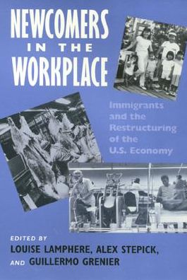 Newcomers in the Workplace: Immigrants and the Restructuring of the U. S. Economy book written by Alex Stepick