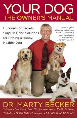 Your Dog: The Owner's Manual: Hundreds of Secrets, Surprises, and Solutions for Raising a Happy, Healthy Dog book written by Becker, Marty