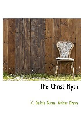 The Christ Myth book written by Burns, C. Delisle , Drews, Arthur